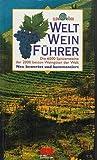 Welt Wein Führer. Die 6000 Spitzenweine der 2000 besten Weingüter der Welt