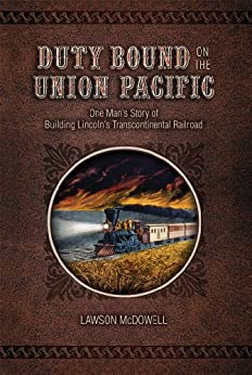 Duty Bound on the Union Pacific: One Man's Story of Building Lincoln's Transcontinental Railroad (English Edition) par [McDowell, Lawson]