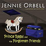Prince Regal and the Forgotten Friends (Read Aloud Story Books) by Jennie Orbell (2015-11-22)