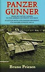 Panzer Gunner: From My Native Canada to the German Osfront and Back. In Action with 25th Panzer Regiment, 7th Panzer Division 1944-45