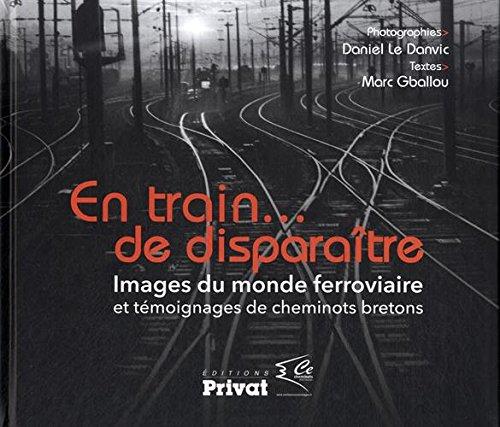 En train... de disparaître : Dernières images du monde cheminot breton