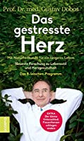 Das gestresste Herz: Mit Naturheilkunde für ein längeres Leben – Neueste Forschung zu Lebensstil und Herzgesundheit –...