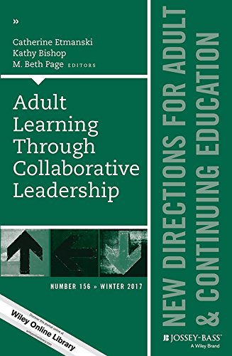 Adult Learning Through Collaborative Leadership: New Directions for Adult and Continuing Education, Number 156 (J-B ACE Single Issue Adult & Continuing Education)