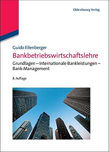 Bankbetriebswirtschaftslehre: Grundlagen - Internationale Bankleistungen - Bank-Management (Lehr- und Handbücher zu Geld, Börse, Bank und Versicherung)