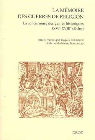 La mémoire des guerres de religion : La concurrence des genres historiques XVIe-XVIIIe siècles par Jacques Berchtold