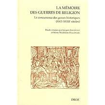 La mémoire des guerres de religion : La concurrence des genres historiques XVIe-XVIIIe siècles