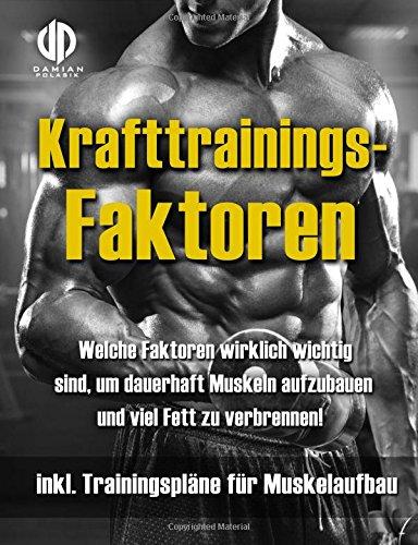 Krafttraining - Muskelaufbau und Fettverbrennung in Rekordzeit! (inkl. Trainingsplan!): Bodybuilding, Fitness und Krafttraining - das effektivste Trainingsprogramm!