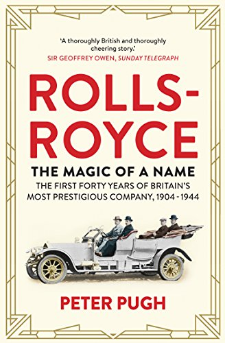 The Magic of a Name : How Rolls Met Royce and Formed Britain's Most Prestigious Company