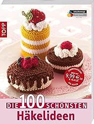 Die 100 schönsten Häkelideen: Nicht nur Mützen, Schals und Socken...