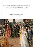 A Cultural History of Dress and Fashion in the Renaissance (The Cultural Histories Series, Band 3) -