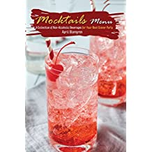Mocktails Menu: A Collection of Non-Alcoholic Beverages for Your Next Dinner Party (English Edition)