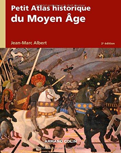 Petit atlas historique du Moyen Âge - 2e éd. par Jean-Marc Albert
