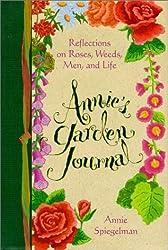 Annie's Garden Journal: Reflections on Roses, Weeds, Men, and Life by Annie Spiegelman (1996-10-01)