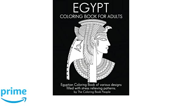 Egypt Coloring Book For Adults Egyptian Of Various Designs Filled With Stress Relieving Patterns Volume 10 Books
