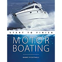 Motorboating: Start to Finish: From Beginner to Advanced: The Perfect Guide to Improving Your Motorboating Skills (English Edition)