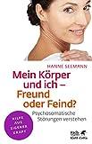 Mein Körper und ich - Freund oder Feind?: Psychosomatische Störungen verstehen (Klett-Cotta Leben!)