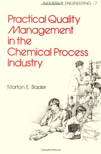 Practical Quality Management in the Chemical Process Industry: 7 (Industrial Engineering: A Series of Reference Books and Textboo)