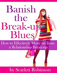 Banish the Break-up Blues - How to Effectively Move on from a Relationship Break-up