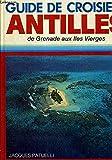 GUIDE DE CROISIERE - ANTILLES - DE GRENADE AUX ILES VIERGES...