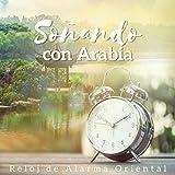Soñando con Arabia - Reloj de Alarma Oriental, Mañana Positiva, Música del Medio Oriente