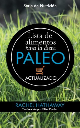Lista de alimentos para la dieta Paleo: Actualizado / Spanish Language Edition (Updated Paleo Diet Food List Book) (Serie de Nutrición)