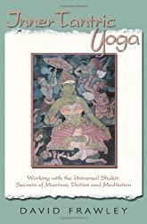 Inner Tantric Yoga: Working with the Universal Shakti: Secrets of Mantras, Deities and Meditation by David Frawley (1-Feb-2009) Paperback
