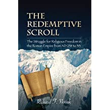 The Redemptive Scroll: A Story of the Struggle for Religious Freedom in the Roman Empire from AD 258 to 313 (English Edition)