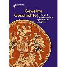 Gewebte Geschichte.: Stoffe und Papyri aus dem spätantiken Ägypten (Nilus. Studien zur Kultur Ägyptens und des Vorderen Orients)