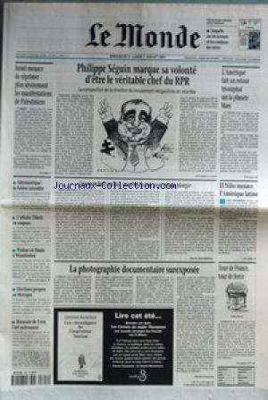 MONDE (LE) [No 16311] du 06/07/1997 - ISRAEL MENACE DE REPRIMER PLUS SEVEREMENT LES MANIFESTATIONS DE PALESTINIENS - PHILIPPE SEGUIN MARQUE SA VOLONTE D'ETRE LE VERITABLE CHEF DU RPR - L'AMERIQUE FAIT UN RETOUR TRIOMPHAL SUR LA PLANETE MARS - AERONAUTIQUE - LA FUSION INTERDITE - L'AFFAIRE TIBERI EN SUSPENS - PIOLINE EN FINALE A WIMBLEDON - ELECTIONS PROPRES AU MEXIQUE - BIENNALE DE LYON, L'ART AUTREMENT - LES MANCHOTS ROYAUX SE REFROIDISSENT POUR MIEUX PLONGER PAR PIERRE BARTHELEMY - EL NINO par Collectif