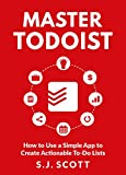 #5: Master Todoist: How to Use a Simple App to Create Actionable To-Do Lists and Organize Your Life