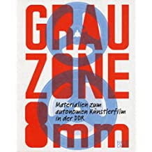 Grauzone 8 mm: Materialien zum autonomen Künstlerfilm in der DDR
