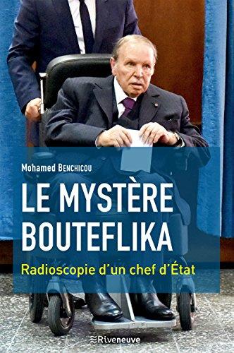 Le mystère Bouteflika: Radioscopie d'un chef d'Etat par Mohamed Benchicou