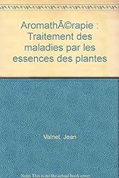 Aromathérapie : Traitement des maladies par les essences des plantes
