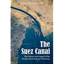 The Suez Canal: The History and Legacy of the World's Most Famous Waterway