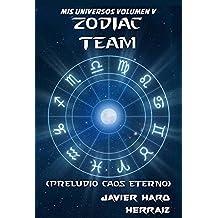 ZODIAC TEAM: PRELUDIO CAOS ETERNO (MIS UNIVERSOS nº 5)