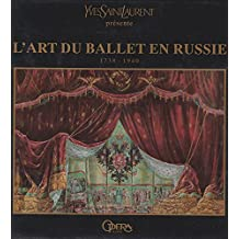 Yves Saint Laurent - L'Art du Ballet en Russie : 1738-1940 : Collections du Musée théâtral et musical de Leningrad