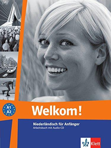 Welkom! A1-A2: Niederländisch für Anfänger. Arbeitsbuch + Audio-CD (Welkom! neu / Niederländisch für Anfänger und Fortgeschrittene)