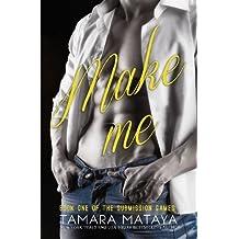 Make Me (The Submission Games) (Volume 1) by Tamara Mataya (2015-03-10)