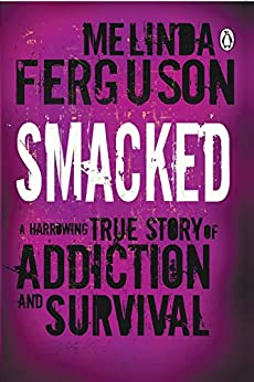 Smacked: A Harrowing True Story of Addiction and Survival by [Ferguson, Melinda]