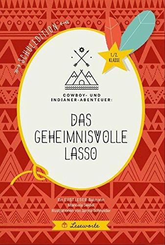 Cowboy- und Indianer-Abenteuer: Das geheimnisvolle Lasso (SCHULEDITION)