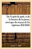 Telecharger Livres De l esprit de parti et de la licence de la presse ainsi que du moyen de les reprimer (PDF,EPUB,MOBI) gratuits en Francaise