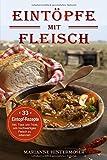 Eintöpfe mit Fleisch: 33 Eintopf-Rezepte. Inkl. Tipps und Tricks, um hochwertiges Fleisch zu erkennen