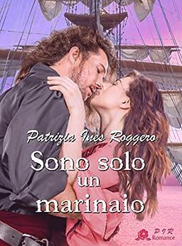 Sono solo un marinaio (Romantic Pirates Vol. 1) di [Roggero, Patrizia Ines]