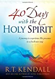 Forty Days With the Holy Spirit: A Journey to Experience His Presence in a Fresh New Way