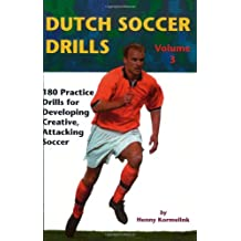 3: Dutch Soccer Drills: 180 Practice Drills for Developing Creative, Attacking Soccer