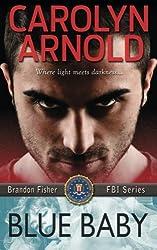 Blue Baby (Brandon Fisher FBI Series) by Carolyn Arnold (2015-09-24)