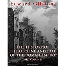 The History of the Decline and Fall of the Roman Empire: All Volumes (English Edition)