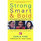 Strong, Smart, and Bold: Empowering Girls for Life (Foreword by Jane Fonda) by Carla Fine (2002-03-19)