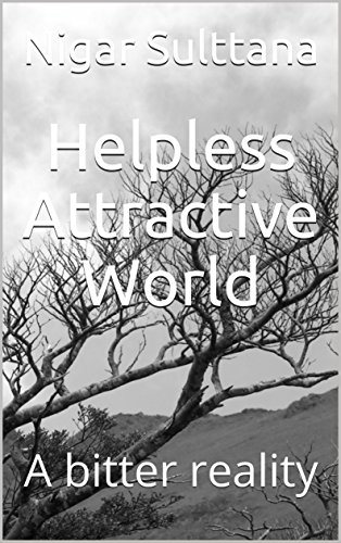 Helpless Attractive World : A bitter reality  (Galician Edition) por Nigar Sulttana