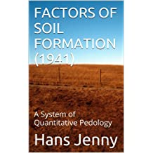 FACTORS OF SOIL FORMATION (1941): A System of Quantitative Pedology (English Edition)